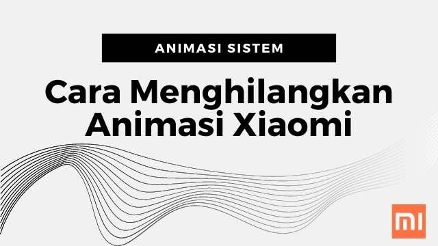 Cara Mematikan Animasi di Xiaomi