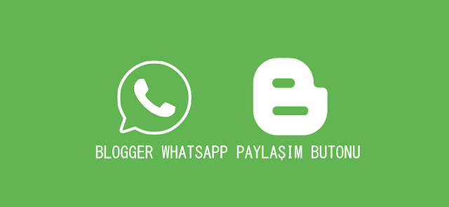 Blogger Whatsapp Paylaşım Butonu Nasıl Eklenir