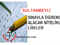 SULTANBEYLİ'DE SINAVLA ÖĞRENCİ ALAN LİSELER