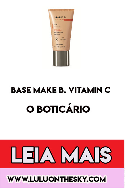 Conheça a Make B. Base Vitamin C