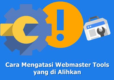Cara Mengatasi Webmaster Tools yang di Alihkan