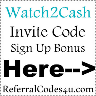 Watch2Cash App Referral Code, Watch2Cash App Invite Code & Watch2Cash App Sign Up Bonus