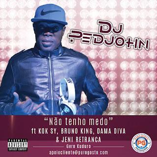 DJ Pedjohn Feat. Kok Sy, Bruno King, Dama Diva & Jeni Retranca - Não Tenho medo (Kuduro)  Download Mp3,Baixar Mp3 Rap, 2020, Download Grátis