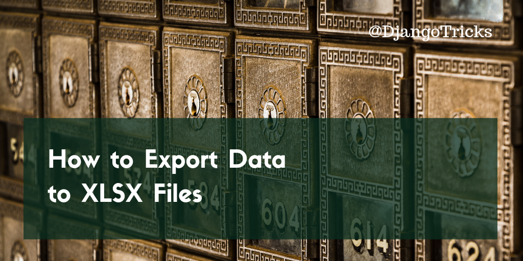 DjangoTricks: How to Export Data to XLSX Files
