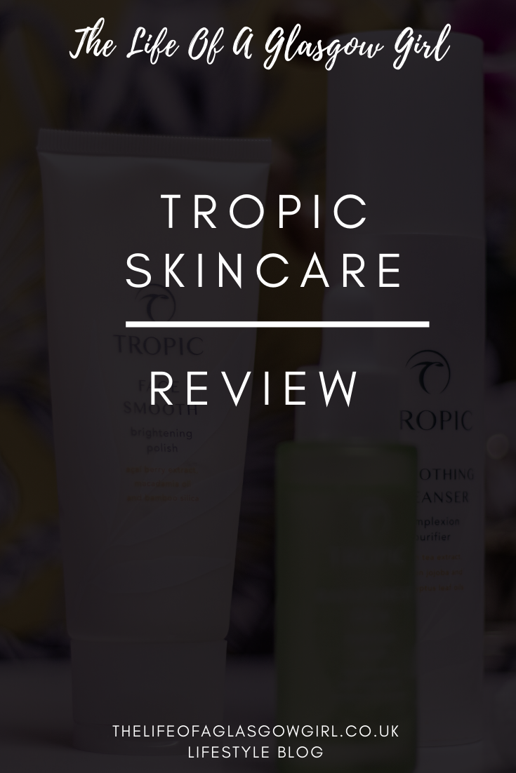 Tropic Skincare Review - Full review of Tropic Skincare products, are they really all they are made out to be? pinterest image on Thelifeofaglasgowgirl.co.uk