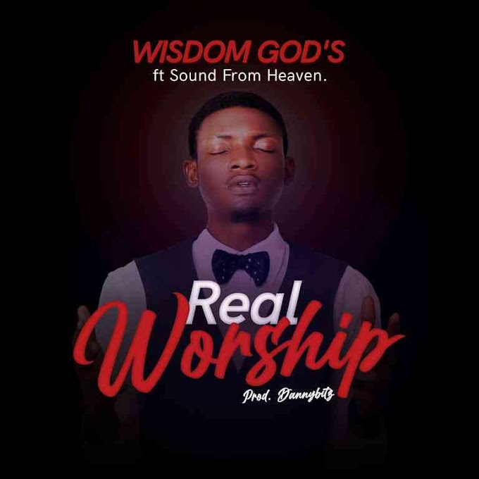 Music: REAL WORSHIP - Wisdom God's ft Sound From Heaven