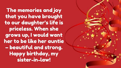 Happy Birthday wishes for sister in law: the memories and joy that you have brought to our daughter's life is priceless