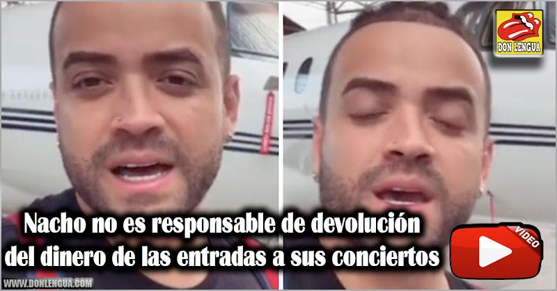 Nacho no es responsable de devolución del dinero de las entradas a sus conciertos