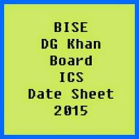 DG Khan Board ICS Date Sheet 2017, Part 1 and Part 2