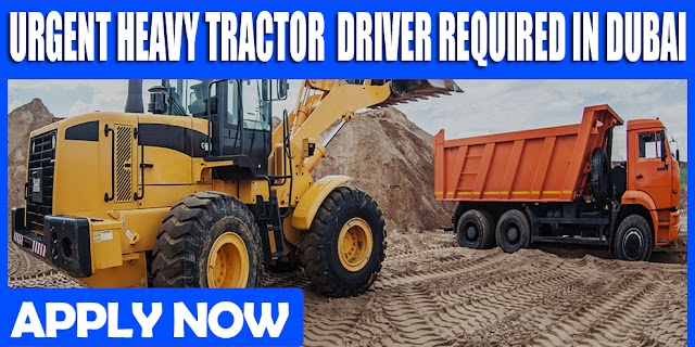 URGENT HEAVY TRACTOR DRIVER REQUIRED IN DUBAI