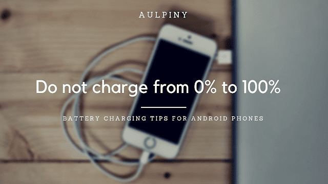 Do not charge your battery  from 0% to 100%