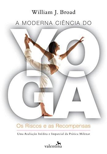 A moderna ciência do Yoga Os Riscos e as Recompensas - William J. Broad