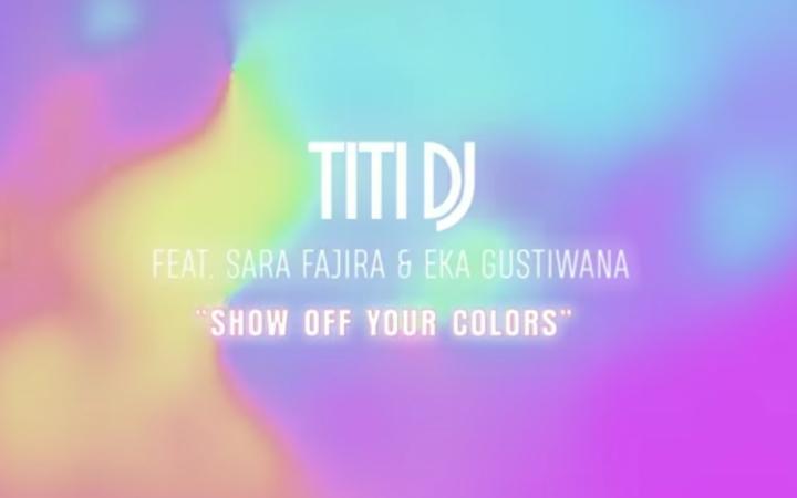 Titi DJ - Show Off Your Colors Feat. Sara Fajira & Eka Gustiwana
