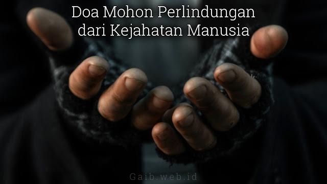Doa Mohon Perlindungan dari Kejahatan Manusia