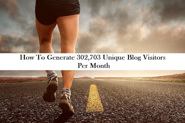 How To Generate 302,703 Unique Blog Visitors Per Month
