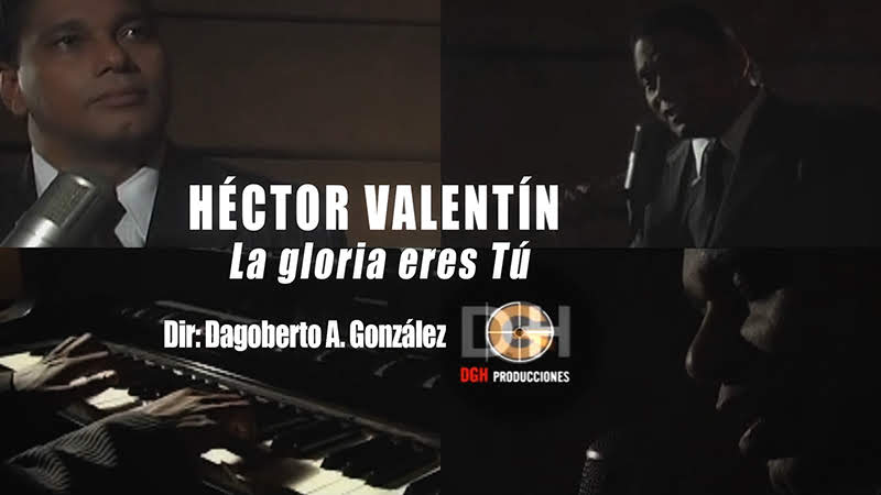 Héctor Valentín - ¨La gloria eres Tú¨ - Videoclip - Dirección: Dagoberto A. González. Portal Del Vídeo Clip Cubano