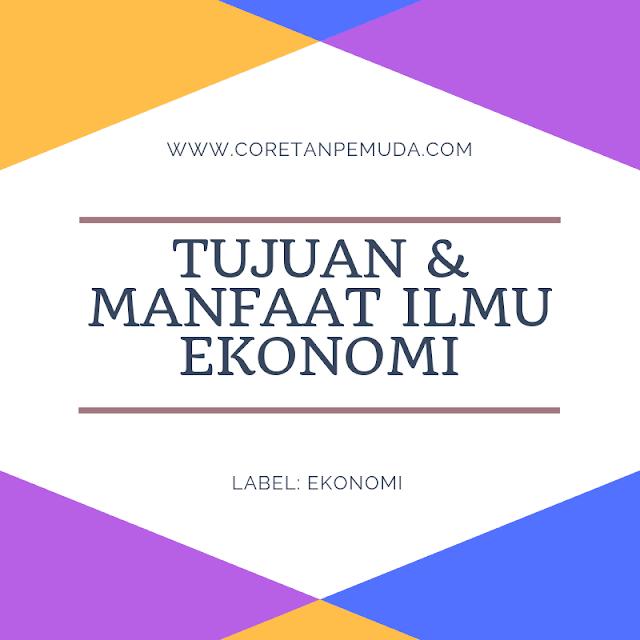 Tujuan dan Manfaat Mempelajari Ilmu Ekonomi dalam Kehidupan Sehari-hari