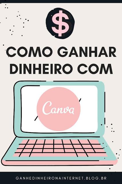 COMO GANHAR DINHEIRO COM CANVA
