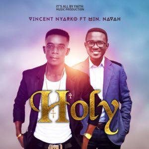 Vincent Nyarko ft Min Navah – Holy