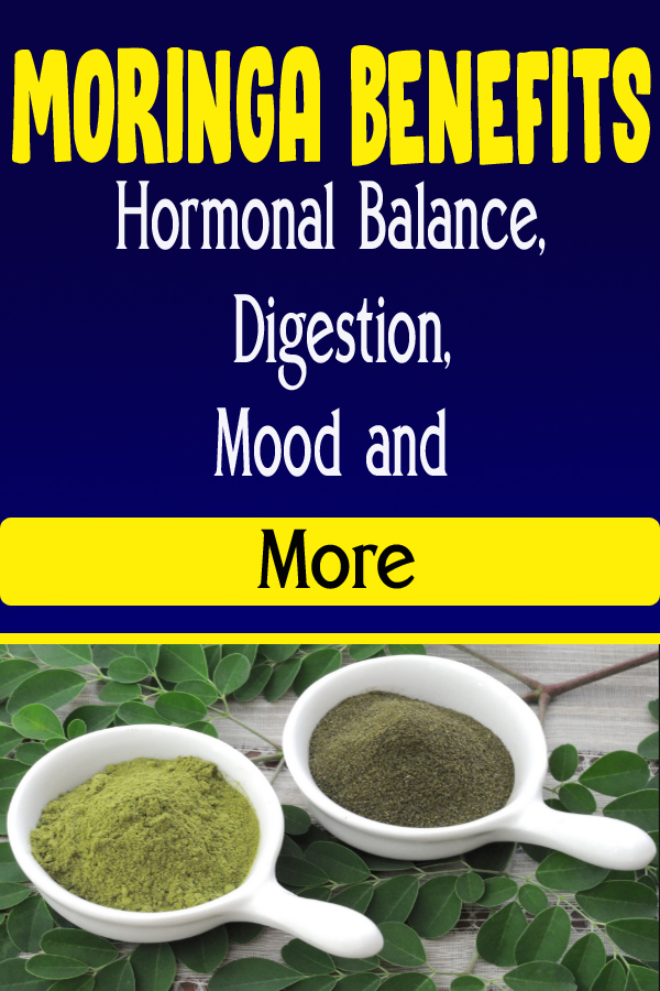 Moringa Benefits Hormonal Balance, Digestion, Mood and More