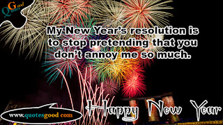 New Year wishes - My New Year's resolution is to stop pretending that you don't annoy me so much.