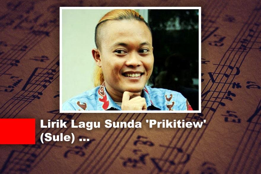 Lirik Lagu Sunda 'Prikitiew' (Sule)