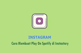 Cara Membuat Play On Spotify di Instagram