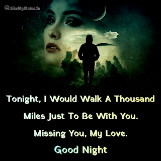 Tonight, I Would Walk A Thousand Miles Just To Be With You. Missing You, My Love.
