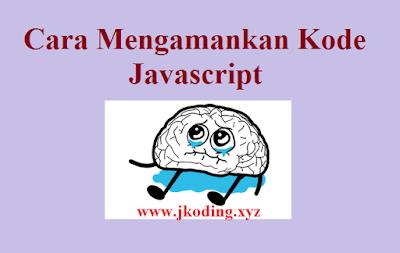 Cara Mengamankan Kode Javascript