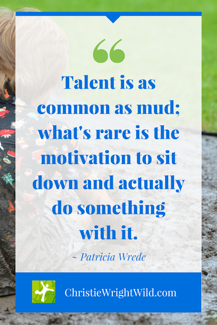 "Image Quote for Writers: ""Talent is as common as mud."" Patricia Wrede"