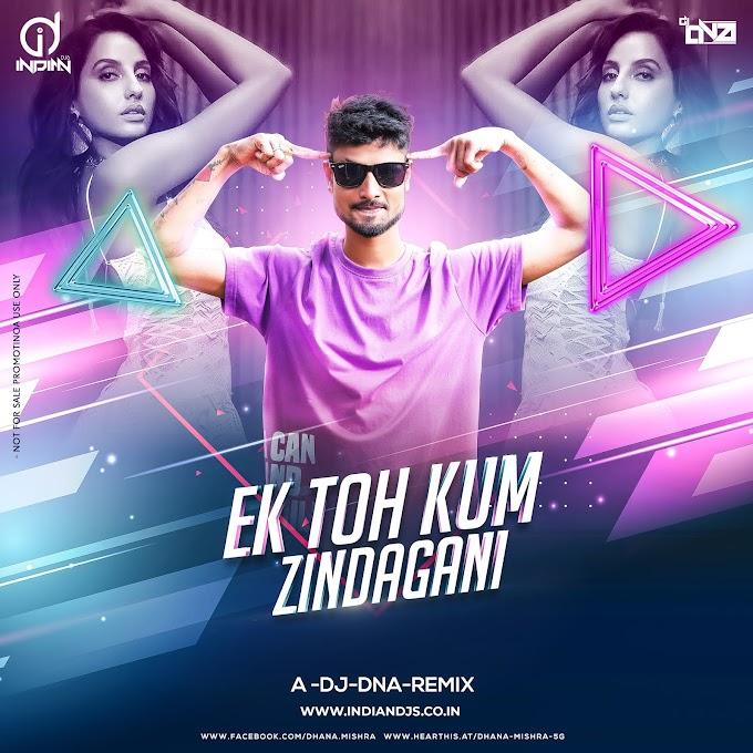 Ek Toh Kum Zindagani A.DJ.DNA.Remix indiandjs 320kbps