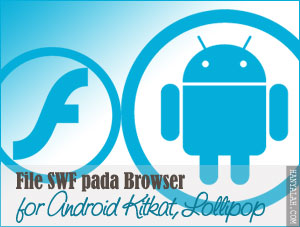 Install File SWF pada Browser for Android Kitkat, Lollipop