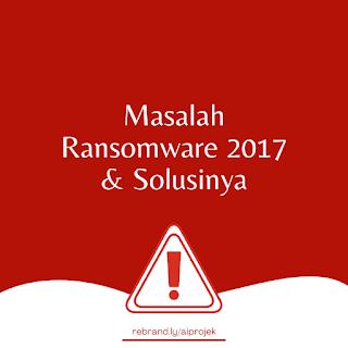cover Masalah Ransomware 2017 & Solusinya