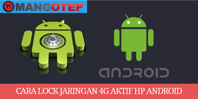 Cara Lock Jaringan 4G Aktif HP Android