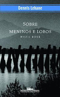 Sobre Meninos e Lobos Mystic River Dennis Lehane