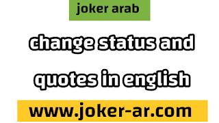 Top 288 change status & sayings And change quotes 2021 - joker arab