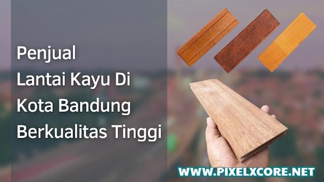 jual lantai kayu kota bandung berkualitas tinggi