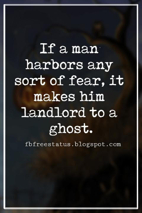 Halloween Sayings For Cards, Famous Halloween Sayings, If a man harbors any sort of fear, it makes him landlord to a ghost. - Lloyd Douglas