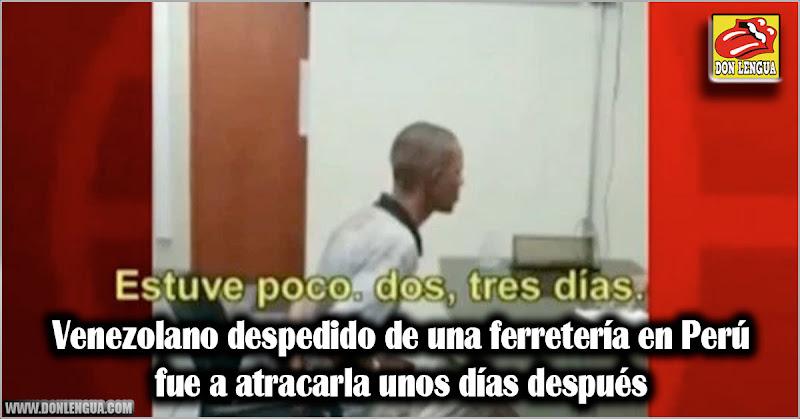 Venezolano despedido de una ferretería en Perú fue a atracarla 3 días después