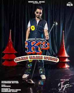 Checkout Maninder Buttar new song K3 lyrics penned and sung by Maninder himself for Jugni album