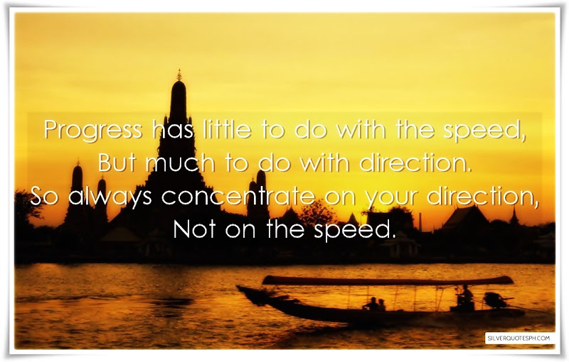 Progress Has Little To Do With The Speed, But Much To Do With Direction, Picture Quotes, Love Quotes, Sad Quotes, Sweet Quotes, Birthday Quotes, Friendship Quotes, Inspirational Quotes, Tagalog Quotes