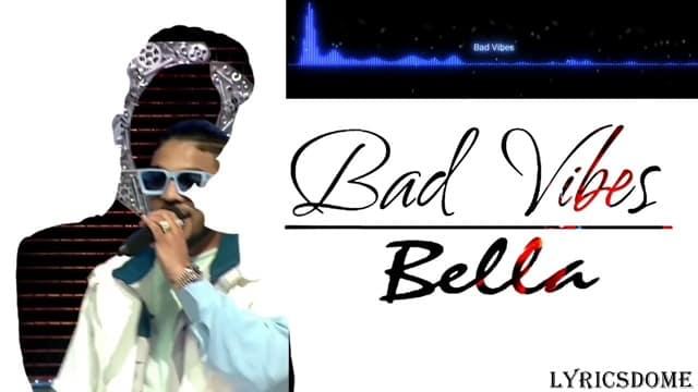 Bad Vibes Lyrics - Bella