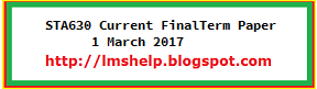 STA630 Current FinalTerm Paper 1 March 2017