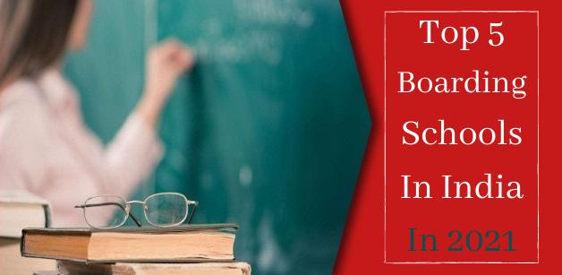 Top 5 Boarding Schools In India In 2021