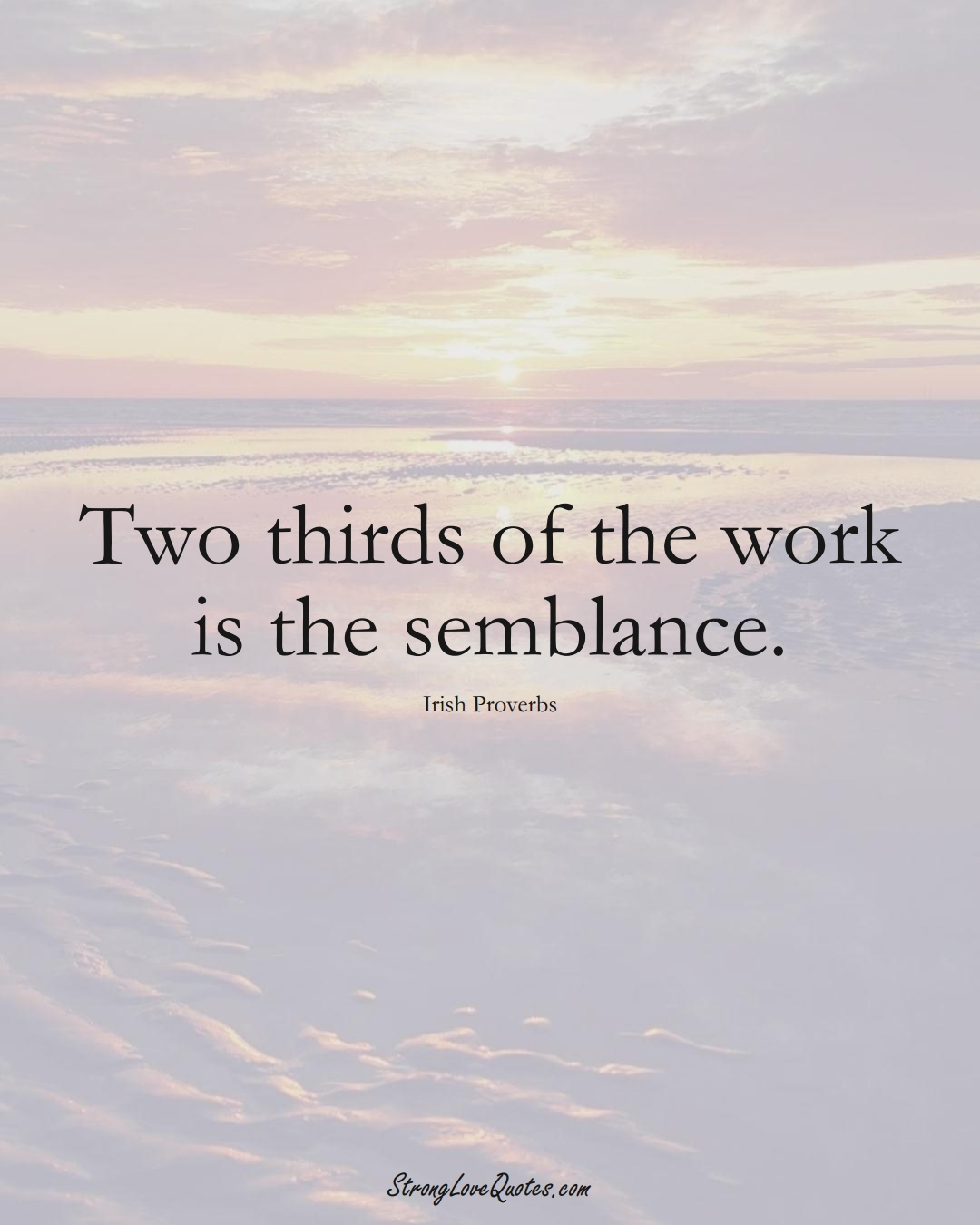 Two thirds of the work is the semblance. (Irish Sayings);  #EuropeanSayings