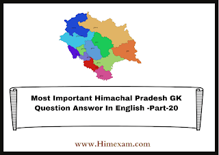 Most Important Himachal Pradesh GK Question Answer In English -Part-20