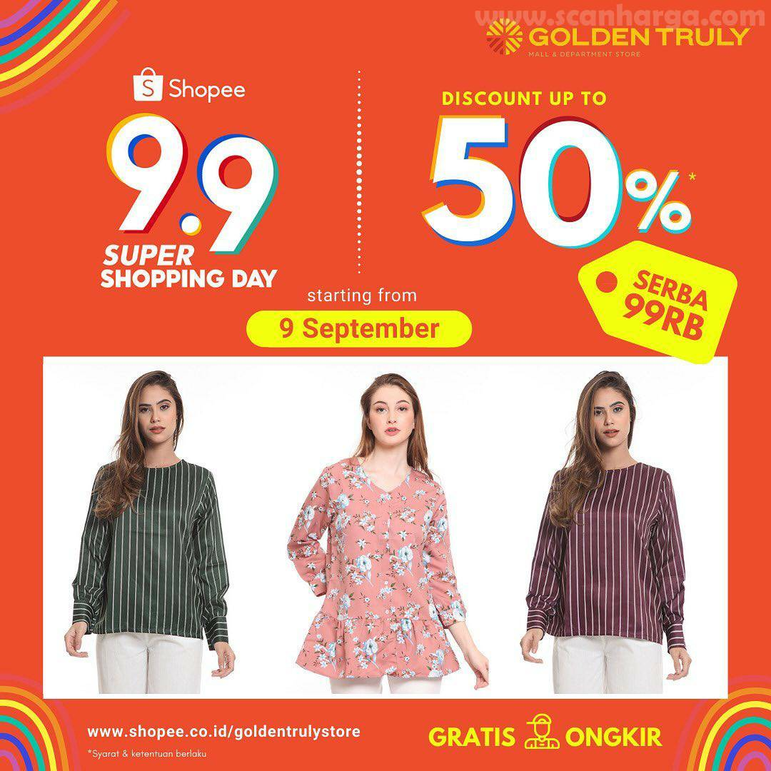Golden Truly Promo 9.9 Super Shopping Day - Disc 50% + Serba 99Rb di Shoppe