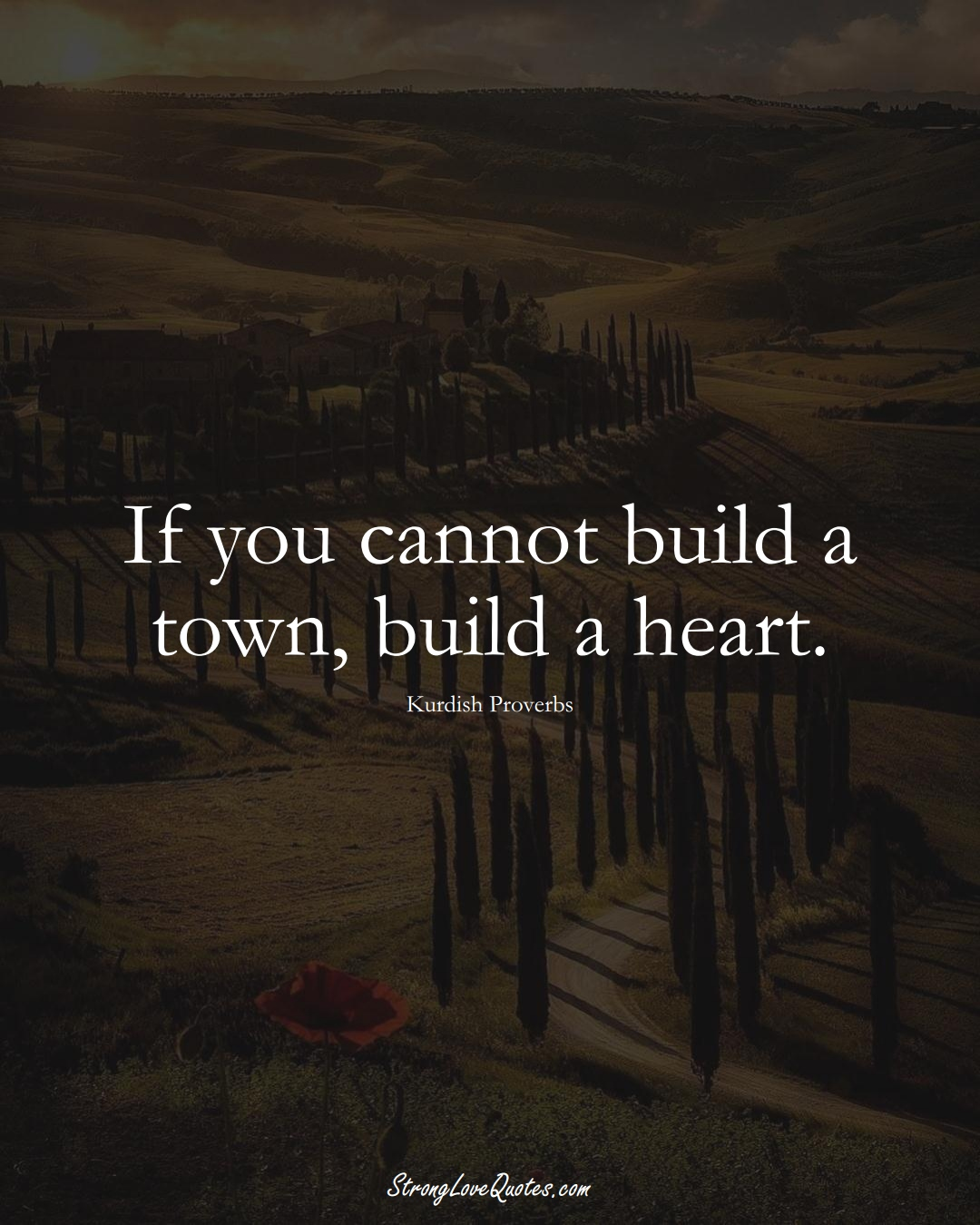If you cannot build a town, build a heart. (Kurdish Sayings);  #aVarietyofCulturesSayings