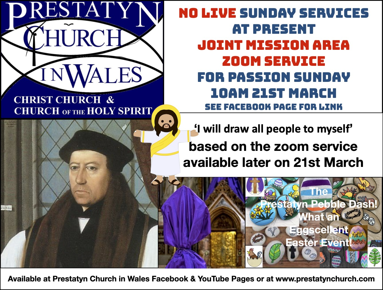"Contains images: Text Reads: ""NO LIVE SUNDAY SERVICES AT PRESENT. JOINT MISSION AREA ZOOM SERVICE FOR PASSION SUNDAY 21st March 2021 at 10:00 AM. See facebook page for link.  'I will draw all people to myself.' based on the zoom serviceavailable later on 21st March."" Footer text reads: Available at Prestatyn Church In Wales Facebook & Youtube Pages or at www.prestatynchurch.com."""