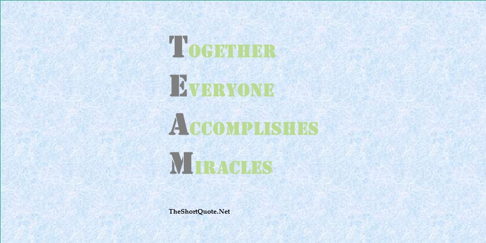 TEAM : Together Everyone Accomplishes Miracles